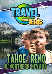 Travel With Kids: Tahoe, Reno & Northern Nevada