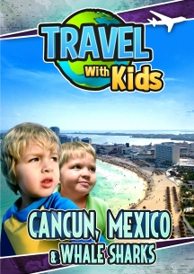 Travel With Kids: Cancun, Mexico & Whale Sharks