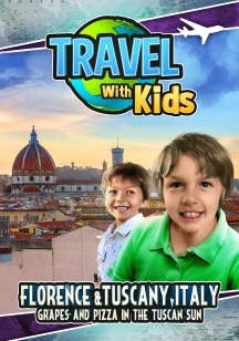 Travel With Kids: Florence & Tuscany, Italy