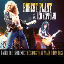 Robert Plant & Led Zeppelin - Under The Influence: The Songs That Made Them Rock