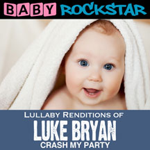 Baby Rockstar - Luke Bryan Crash My Party: Lullaby Renditions
