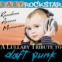 Baby Rockstar - Daft Punk Random Access Memories: Lullaby Renditions Of