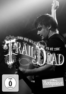 And You Will Know Us By The Trail Of Dead - Live At Rockpalast