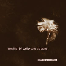 Negative Press Project - Eternal Life: Jeff Buckley Songs And Sounds