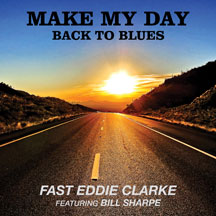 Fast Eddie Clarke - Make My Day: Back To Blues