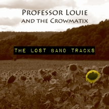 Professor Louie & The Crowmatix - The Lost Band Tracks
