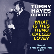 Tubby Hayes Quartet - What Is This Thing Called Love? Live At The Hopbine 1969