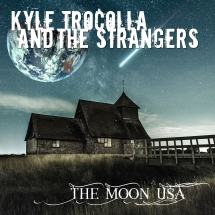 Kyle Trocolla & The Strangers - The Moon USA