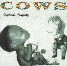 Cows - Orphans Tragedy