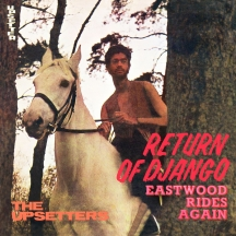 Lee Scratch Perry & The Upsetters - Return Of Django / Eastwood Rides Again