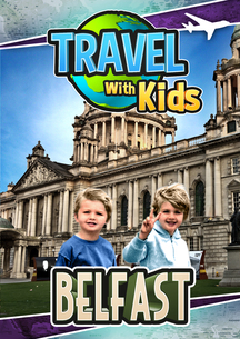 Travel With Kids: Belfast