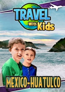 Travel With Kids: Mexico, Huatulco