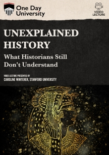 Unexplained History: What Historians Still Don't Understand