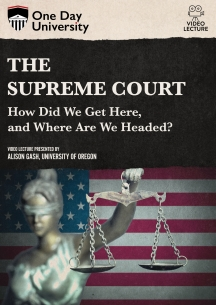 The Supreme Court: How Did We Get Here, And Where Are We Headed?