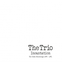 Trio - Incantation: the Dawn Recordings 1970-1971