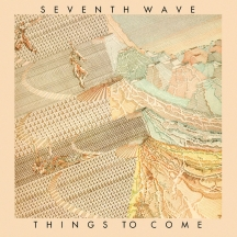 Seventh Wave - Things To Come: Remastered & Expanded Edition