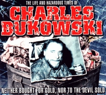 Charles Bukowski - The Life And Hazardous Times Of Charles Bukowski