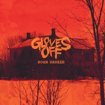 Gloves Off - Born Broken