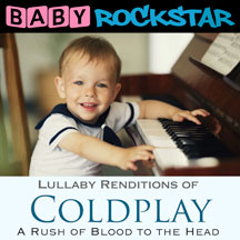 Baby Rockstar - Coldplay A Rush Of Blood To The Head: Lullaby Renditions