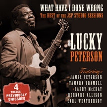 Lucky Peterson - What Have I Done Wrong: The Best Of The JSP Sessions