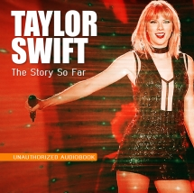 Taylor Swift - The Story So Far: Audiobook (Unauthorized)