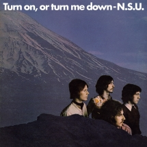 N.S.U. - Turn On, Or Turn Me Down