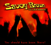 Savoy Brown & Kim Simmonds - You Should Have Been There