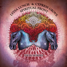 Lydia Lunch & Cypress Grove & Spiritual Front - Twin Horses