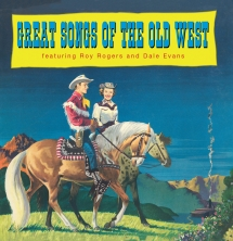 Roy Rogers & Dale Evans - Great Songs Of The Old West