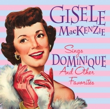 Gisele Mackenzie - Gisele Mackenzie Sings Dominique And Other Favorites