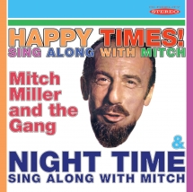Mitch Miller - Happy Times! Sing Along With Mitch/Night Time Sing Along With Mitch