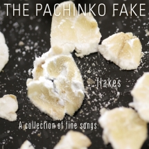 Pachinko Fake - Flakes: A Collection Of Fine Songs
